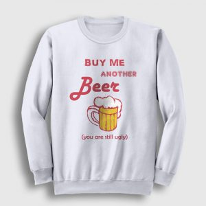Buy Me Another Beer Sweatshirt beyaz