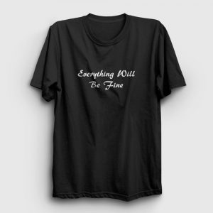 Everything Will Be Fine Tişört siyah