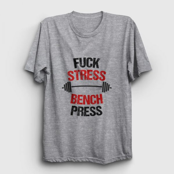 Fuck Stress Bench Press Tişört gri kırçıllı