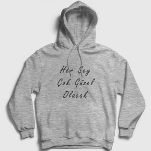 Her Şey Çok Güzel Olacak Kapşonlu Sweatshirt gri kırçıllı