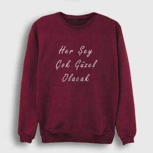 Her Şey Çok Güzel Olacak Sweatshirt bordo