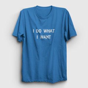 I Do What I Want Tişört açık mavi