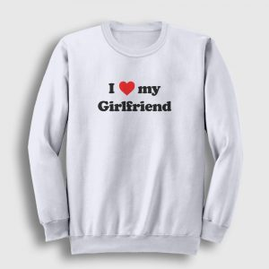 I Love My Girlfriend Sweatshirt beyaz