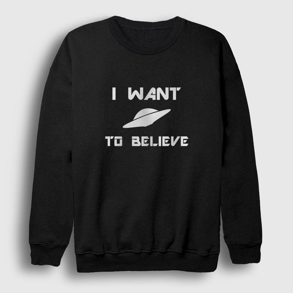 I Want To Believe Sweatshirt siyah