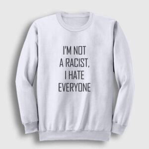 I'm not a Racist – I Hate Everyone Sweatshirt beyaz