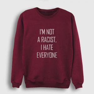 I'm not a Racist - I Hate Everyone Sweatshirt bordo