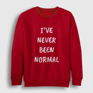 I've Never Been Normal Sweatshirt kırmızı