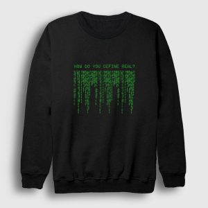 Matrix Sweatshirt - How do you define real siyah