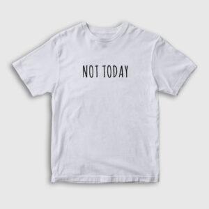 Not Today Çocuk Tişört beyaz
