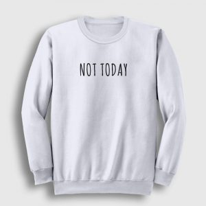 Not Today Sweatshirt beyaz