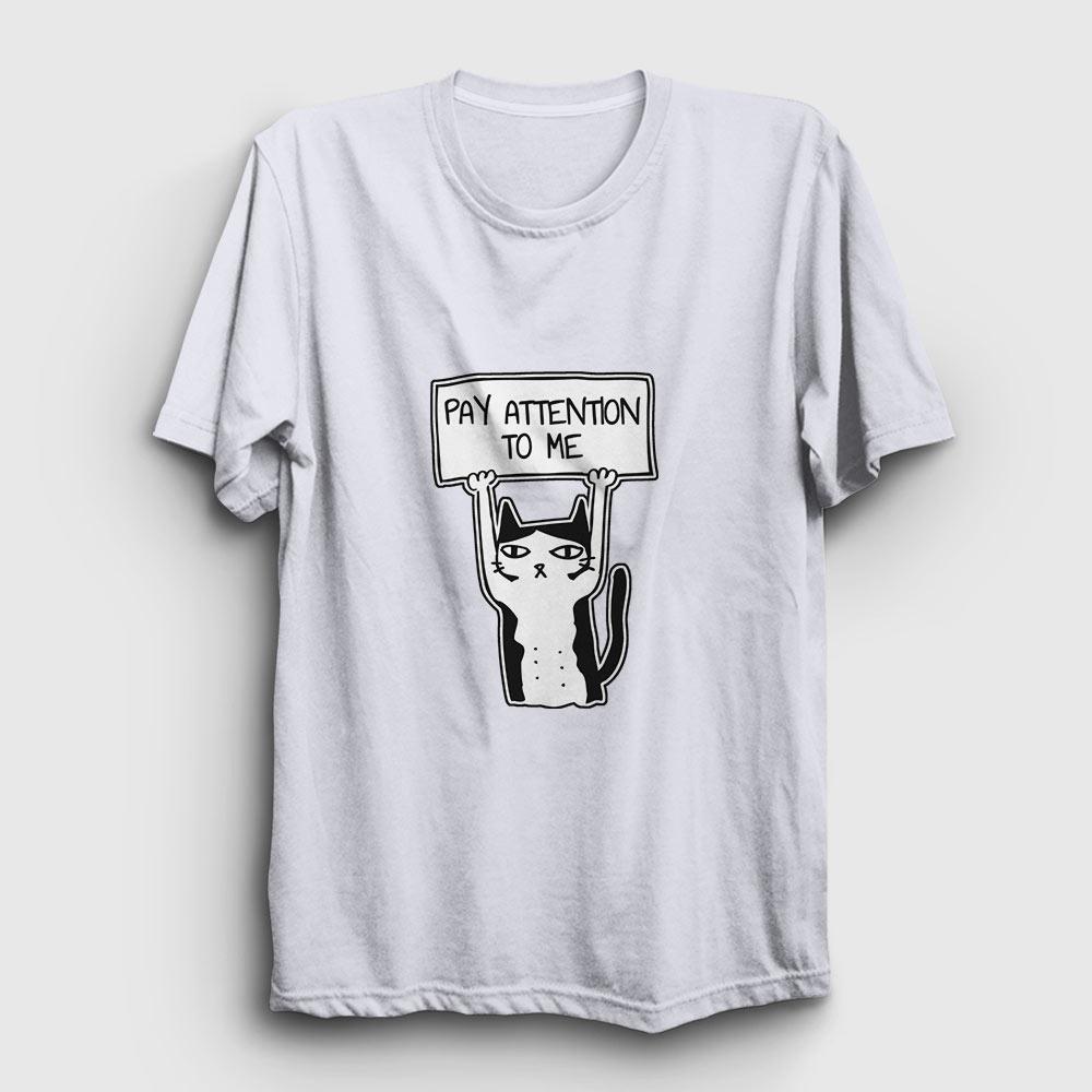 pay attention to me tişört kedi beyaz