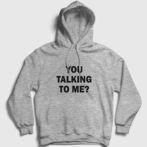 You Talking To Me Kapşonlu Sweatshirt gri kırçıllı