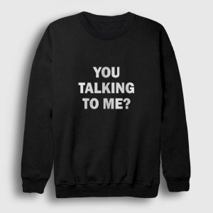 You Talking To Me Sweatshirt siyah